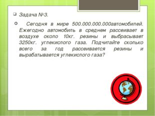 Задача №3. Сегодня в мире 500.000.000.000автомобилей. Ежегодно автомобиль в с