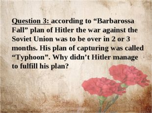 "Question 3: according to ""Barbarossa Fall"" plan of Hitler the war against the"