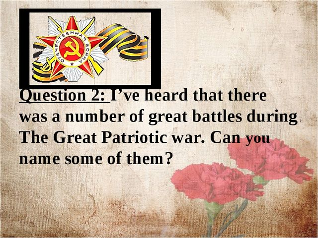Question 2: I've heard that there was a number of great battles during The Gr...