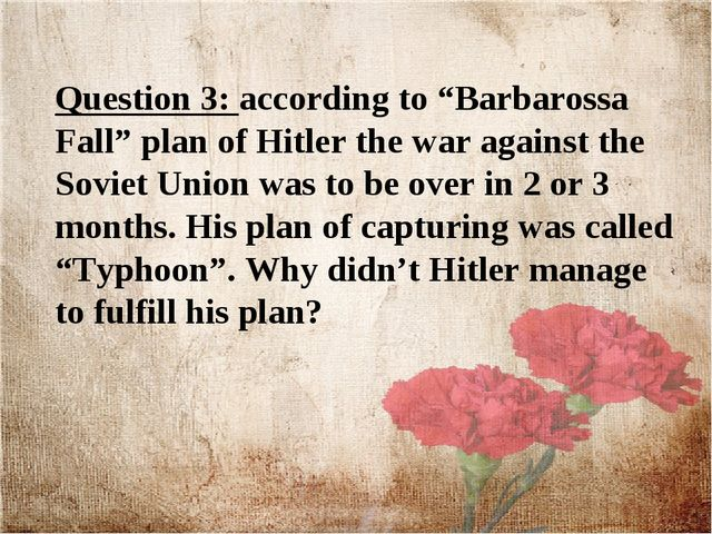 "Question 3: according to ""Barbarossa Fall"" plan of Hitler the war against the..."