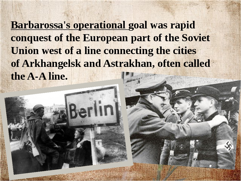 Barbarossa's operational goal was rapid conquest of the European part of the...