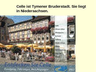 Celle ist Tymener Bruderstadt. Sie liegt in Niedersachsen.