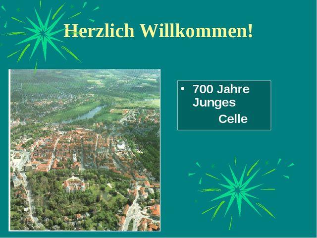 Herzlich Willkommen! 700 Jahre Junges Celle