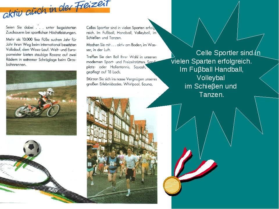 Celle Sportler sind in vielen Sparten erfolgreich. Im Fuβball Handball, Voll...