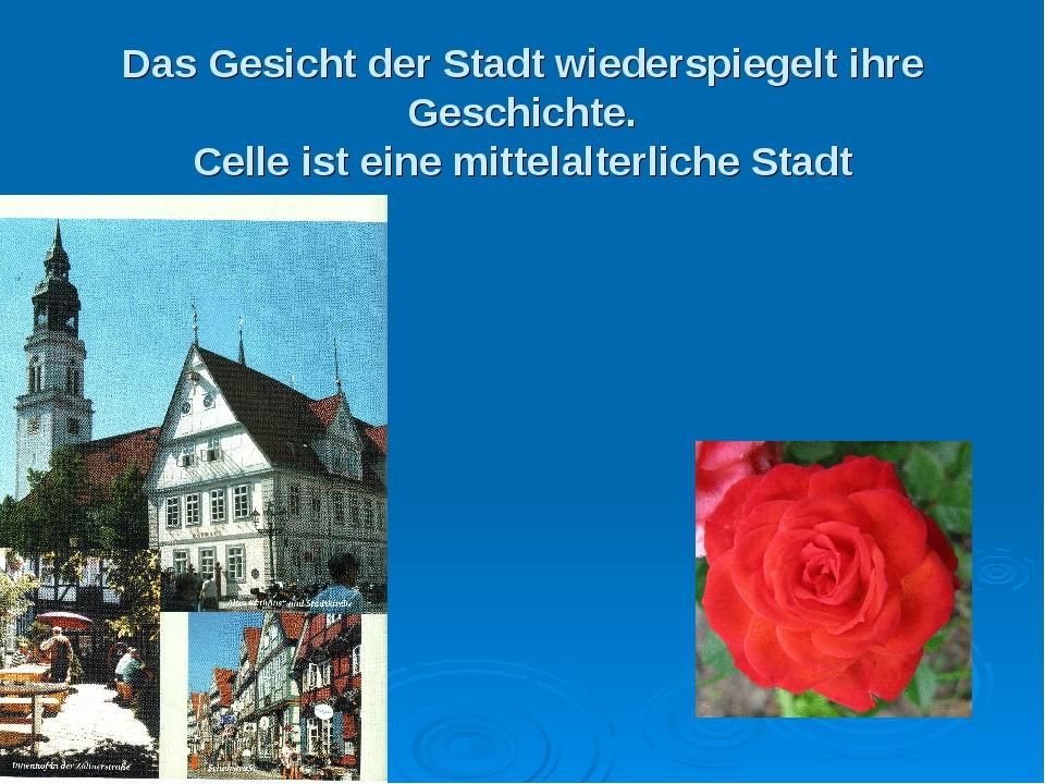 Das Gesicht der Stadt wiederspiegelt ihre Geschichte. Celle ist eine mittelal...