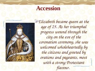Accession Elizabeth became queen at the age of 25. As her triumphal progress