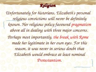 Religion Unfortunately for historians, Elizabeth's personal religious convic