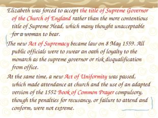 Elizabeth was forced to accept the title of Supreme Governor of the Church of