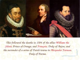 This followed the deaths in 1584 of the allies William the Silent, Prince of