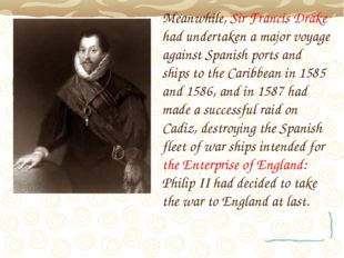 Meanwhile, Sir Francis Drake had undertaken a major voyage against Spanish po