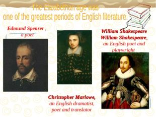 Edmund Spenser , a poet Christopher Marlowe, an English dramatist, poet and t