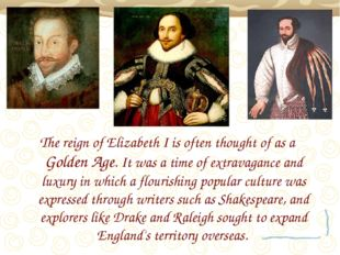 The reign of Elizabeth I is often thought of as a Golden Age. It was a time o