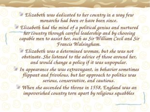 Elizabeth was dedicated to her country in a way few monarchs had been or have