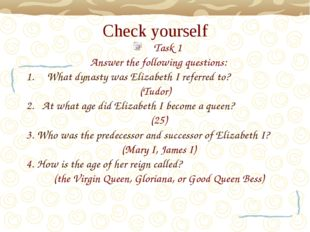 Check yourself Task 1 Answer the following questions: What dynasty was Elizab