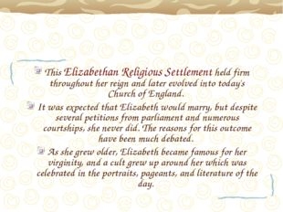 This Elizabethan Religious Settlement held firm throughout her reign and late