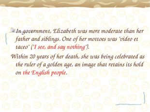 In government, Elizabeth was more moderate than her father and siblings. One