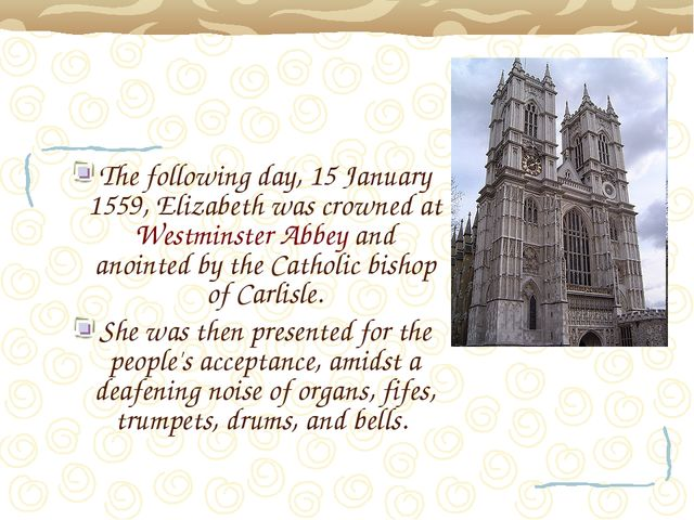 The following day, 15 January 1559, Elizabeth was crowned at Westminster Abbe...