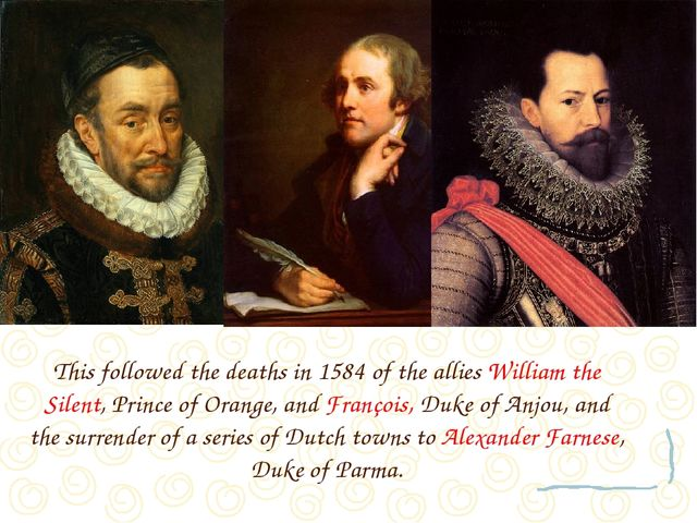 This followed the deaths in 1584 of the allies William the Silent, Prince of...