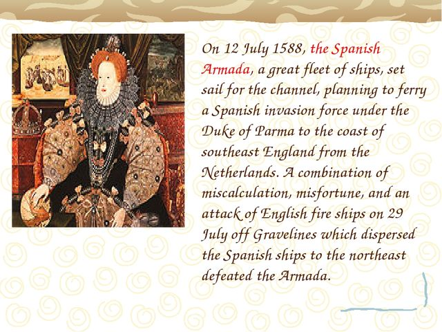On 12 July 1588, the Spanish Armada, a great fleet of ships, set sail for the...