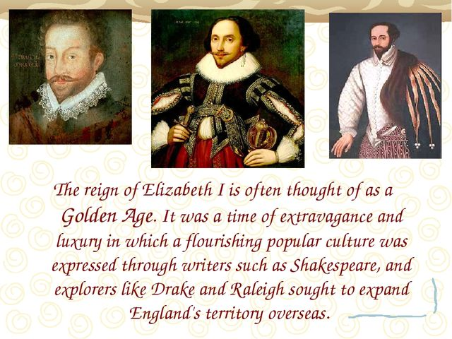 The reign of Elizabeth I is often thought of as a Golden Age. It was a time o...