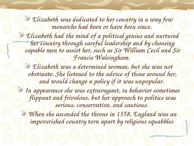 Elizabeth was dedicated to her country in a way few monarchs had been or have...
