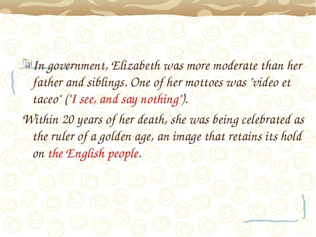 In government, Elizabeth was more moderate than her father and siblings. One...