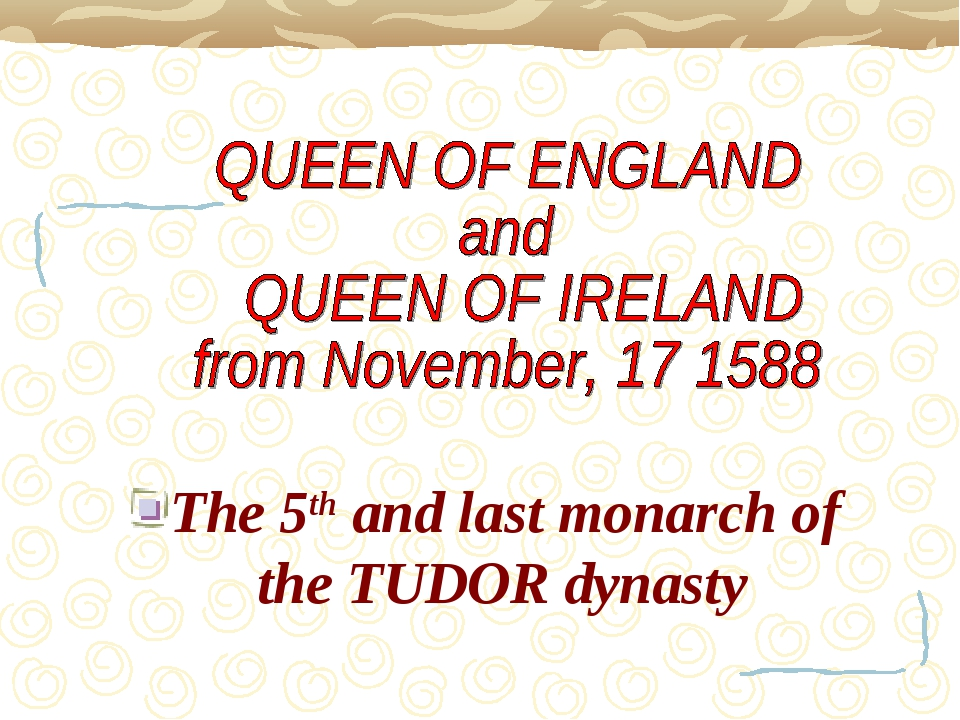 The 5th and last monarch of the TUDOR dynasty