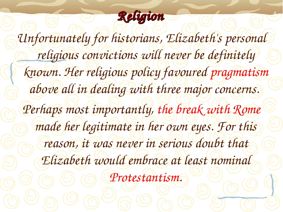 Religion Unfortunately for historians, Elizabeth's personal religious convic...