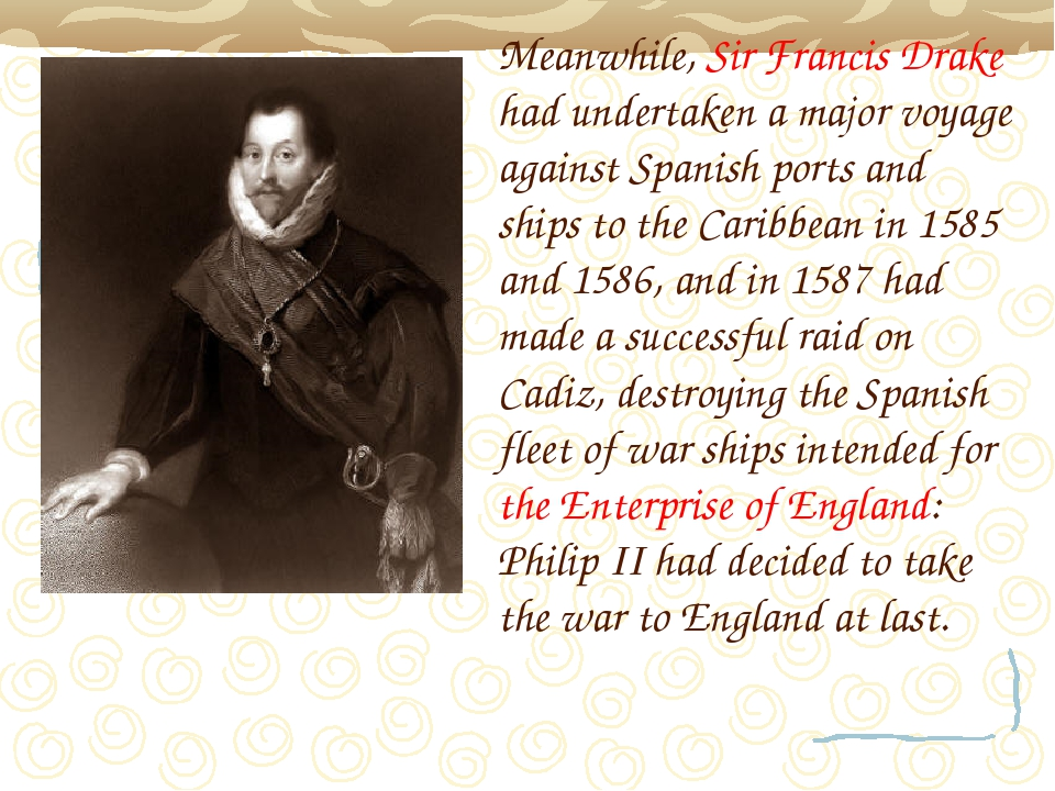 Meanwhile, Sir Francis Drake had undertaken a major voyage against Spanish po...