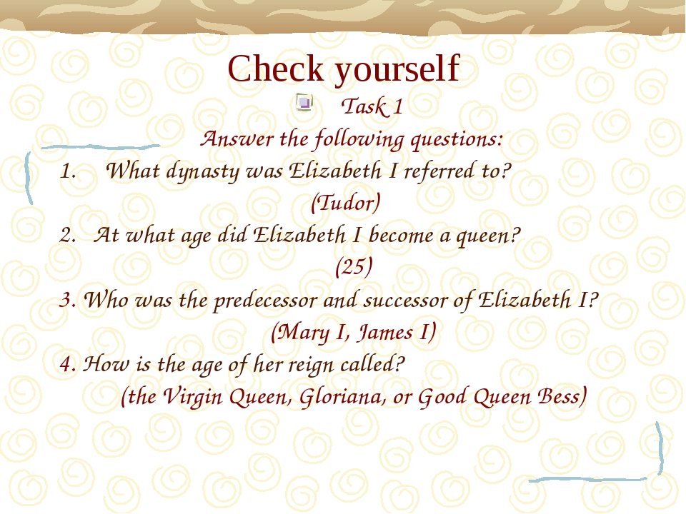 Check yourself Task 1 Answer the following questions: What dynasty was Elizab...