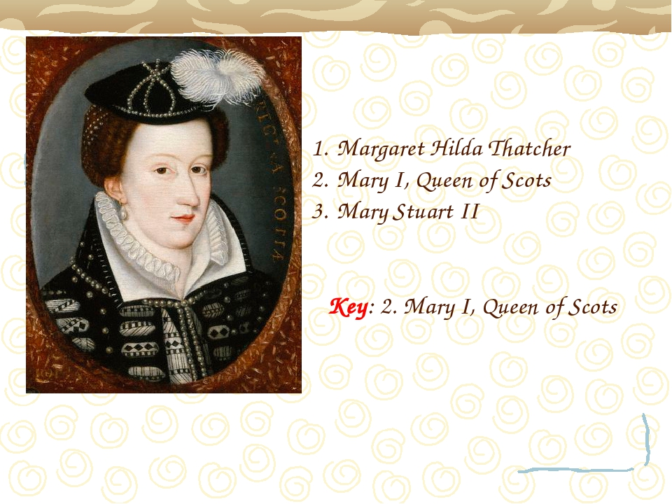 Margaret Hilda Thatcher Mary I, Queen of Scots Mary Stuart II Key: 2. Mary I,...