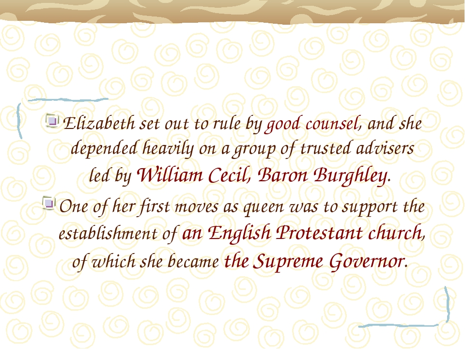 Elizabeth set out to rule by good counsel, and she depended heavily on a grou...
