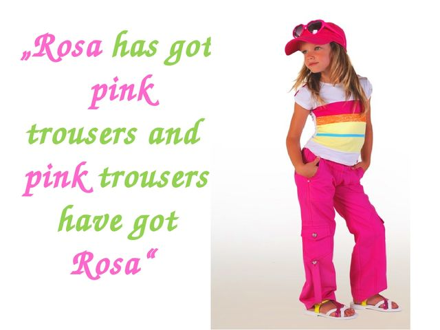 """Rosa has got pink trousers and pink trousers have got Rosa"""