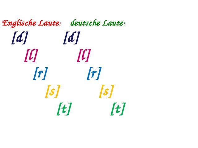 Englische Laute: deutsche Laute: [d] [d] [l] [l] [r] [r] [s] [s] [t] [t]