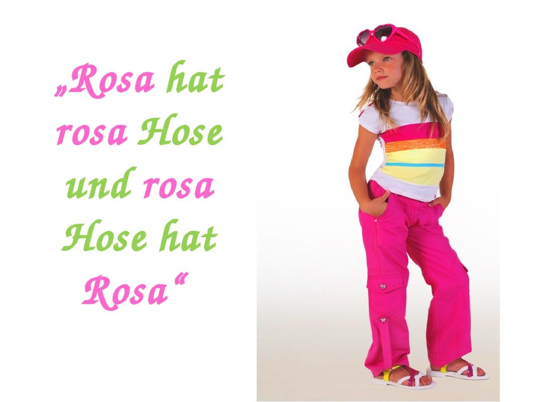 """Rosa hat rosa Hose und rosa Hose hat Rosa"""