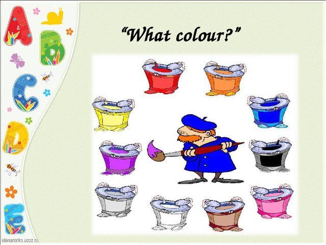 """What colour?"""