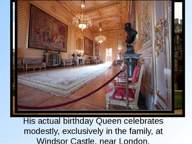 His actual birthday Queen celebrates modestly, exclusively in the family, at...