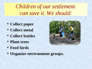 Children of our settlement can save it. We should: Collect paper Collect met