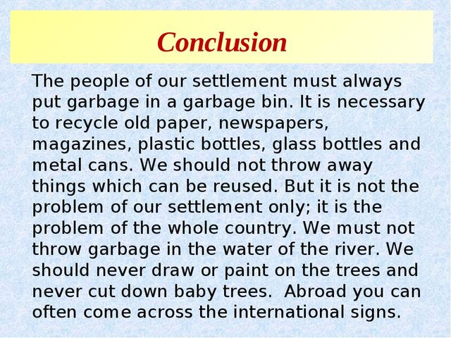 Conclusion The people of our settlement must always put garbage in a garbage...