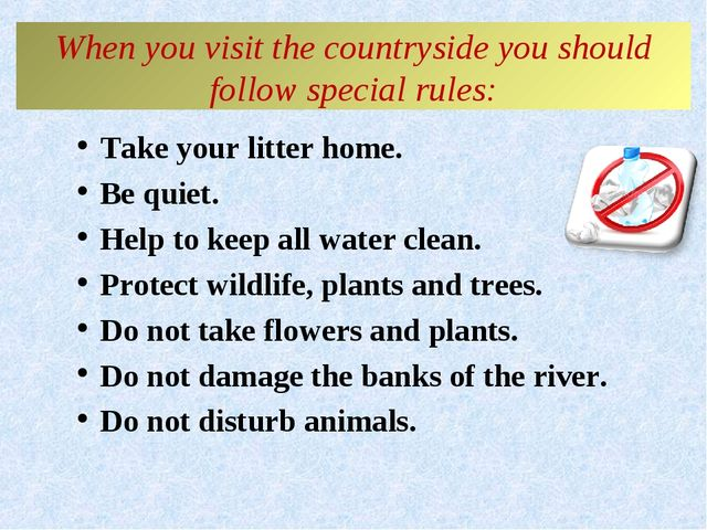 When you visit the countryside you should follow special rules: Take your li...
