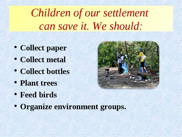 Children of our settlement can save it. We should: Collect paper Collect met...