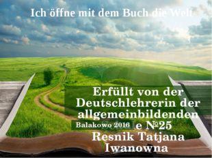 Ich öffne mit dem Buch die Welt Erfüllt von der Deutschlehrerin der allgemein