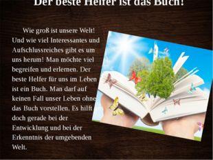 Der beste Helfer ist das Buch! Wie groß ist unsere Welt! Und wie viel Interes