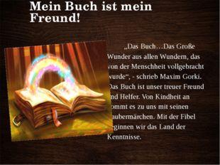 """Mein Buch ist mein Freund! """"Das Buch…Das Große Wunder aus allen Wundern, das"""