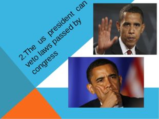 2.The us president can veto laws passed by congress