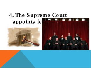 4. The Supreme Court appoints federal judges.