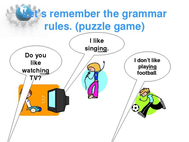 Let's remember the grammar rules. (puzzle game) I like singing. I don't like...