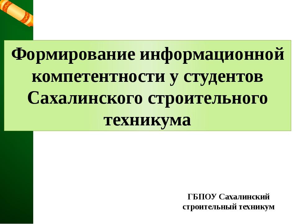 Формирование информационной компетентности у студентов Сахалинского строитель...