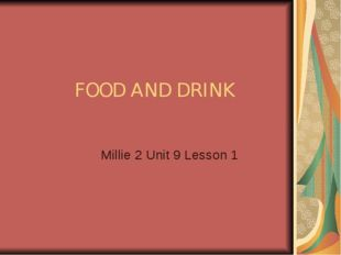 FOOD AND DRINK Millie 2 Unit 9 Lesson 1