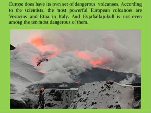 Europe does have its own set of dangerous volcanoes. According to the scienti